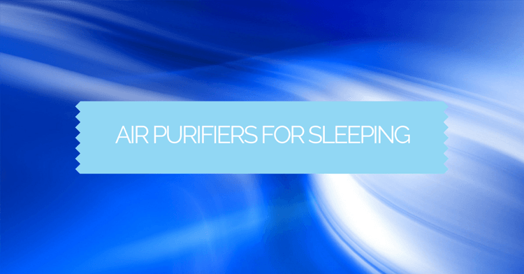 Air Purifiers For Sleeping