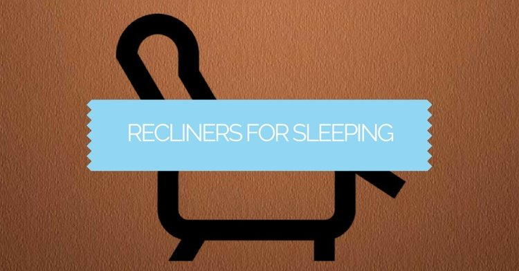 Recliners For Sleeping